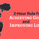 Achieving Goals and Improving Life in Two Hours
