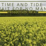 "Productivity Tip #1 | ""Time and tide wait for no man"""