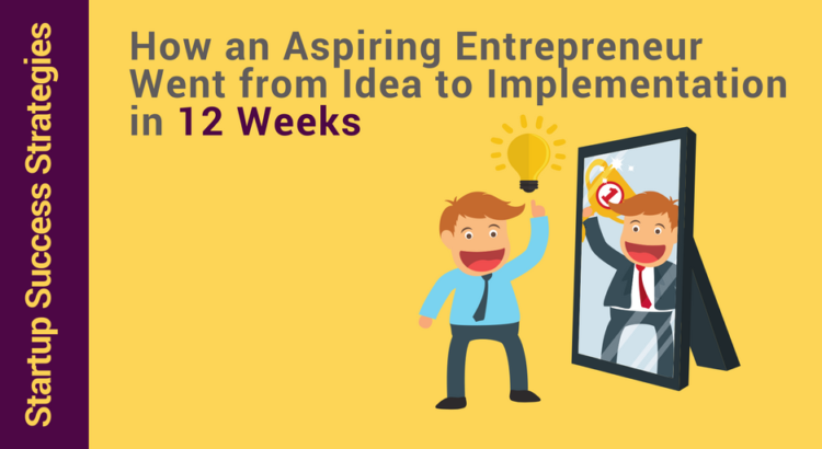 Aspiring entrepreneur goes from idea to implementation in 12 weeks