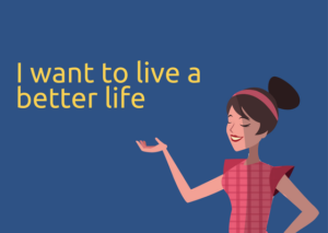I want to live a better life