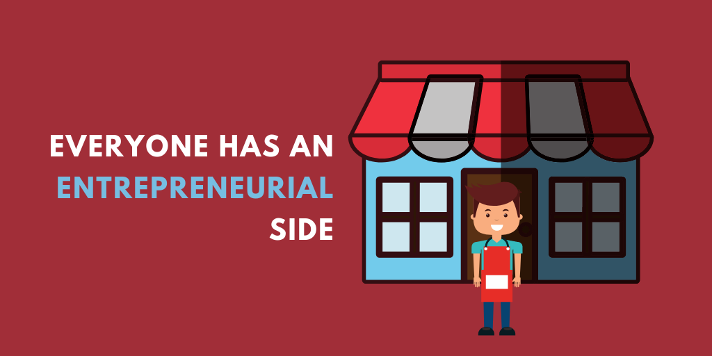 Everyone has an entrepreneurial side