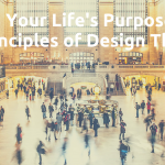 Finding Your Life's Purpose Using the Principles of Design Thinking